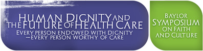 Human Dignity and the Future of Health Care: Every Person Endowed with Dignity; Every Person Worthy of Care