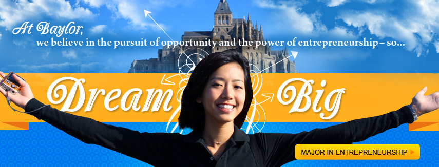 At Baylor, we believe in the pursuit of opportunity and the power of entrepreneurship - so...Dream Big