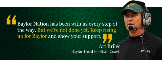 Baylor Nation has been with us every step of the way. But we're not done yet. Keep rising up for Baylor and show your support.