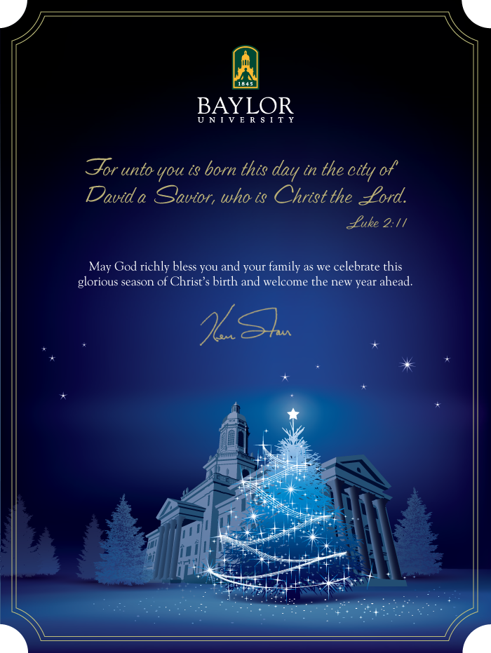 Merry Christmas from Baylor University || May God richly bless you and your family as we celebrate this glorious season of Christ's birth and welcome the new year ahead. Ken Starr - Baylor University President