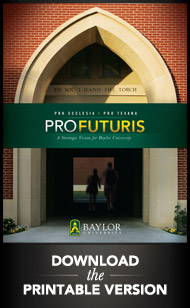 Download the Printable Version of Pro Futuris: A Strategic Vision for Baylor University