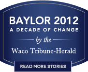 Baylor 2012: A Decade of Change by the Waco Tribune-Herald