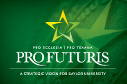 Pro Futuris: A Strategic Vision for Baylor University