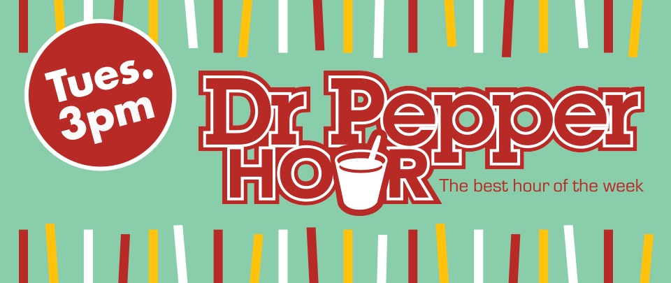 Dr Pepper Hour - Tuesdays at 3:00pm in Barfield Drawing Room at the SUB and 6th floor atrium of Robinson Tower