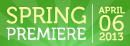 Spring Premiere - April 6, 2013