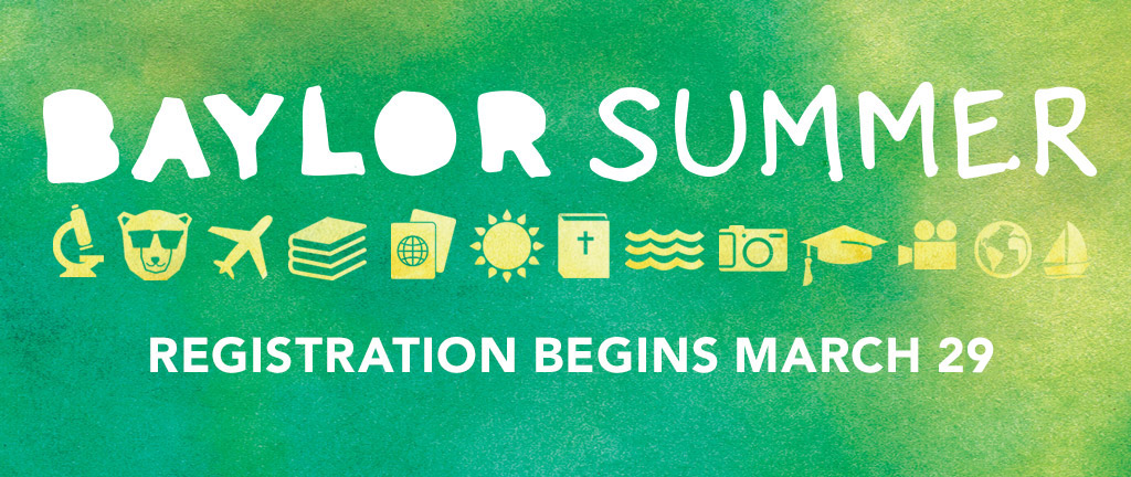 Baylor Summer - Register for Summer Classes at Baylor starting March 26.