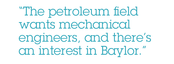 The petroleum field wants mechanical engineers, and there's an interest in Baylor