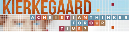 Kierkegaard: A Christian Thinker for Our Time?