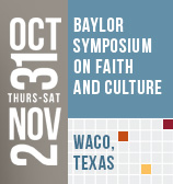 Baylor Symposium on Faith and Culture | Thurs. Oct. 31-Sat. Nov. 2 | Waco, TX