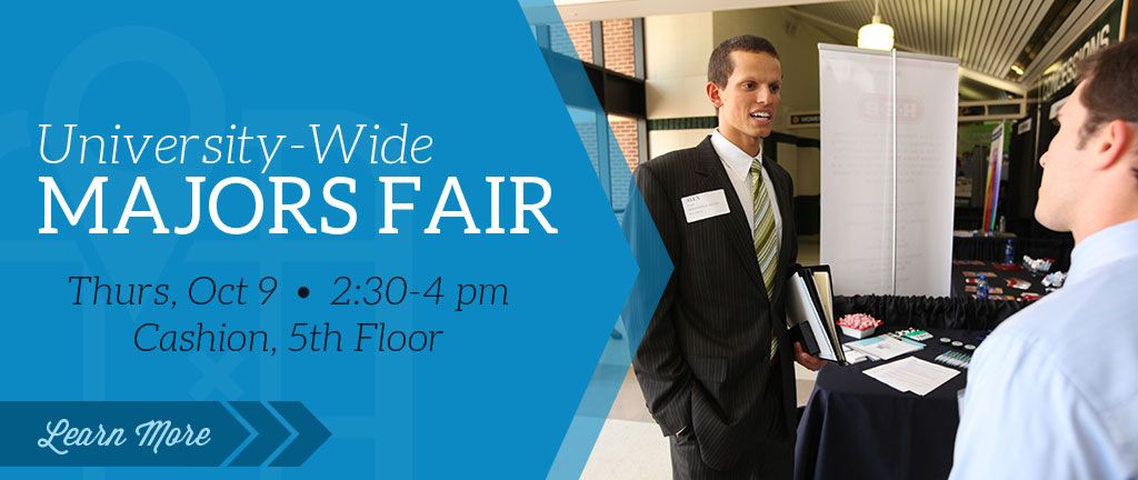 University-Wide Majors Fair Present by Career and Professional Development, Thursday October 9 2:30-4 pm Cashion 5th Floor