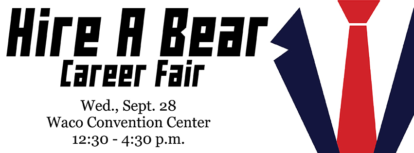 University-HireABear Career Fair Presented by Career and Professional Development, Wednesday September 24 12:30-4:30 pm Waco Convention Center