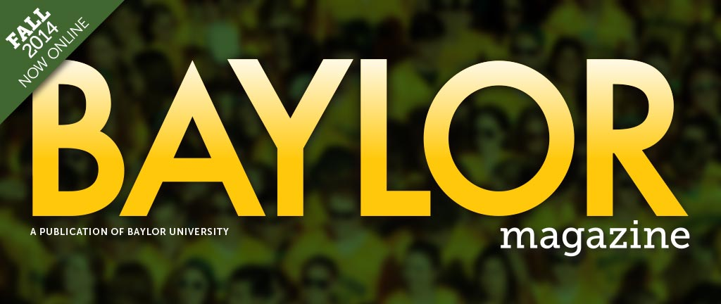 Baylor Magazine - Fall 2014