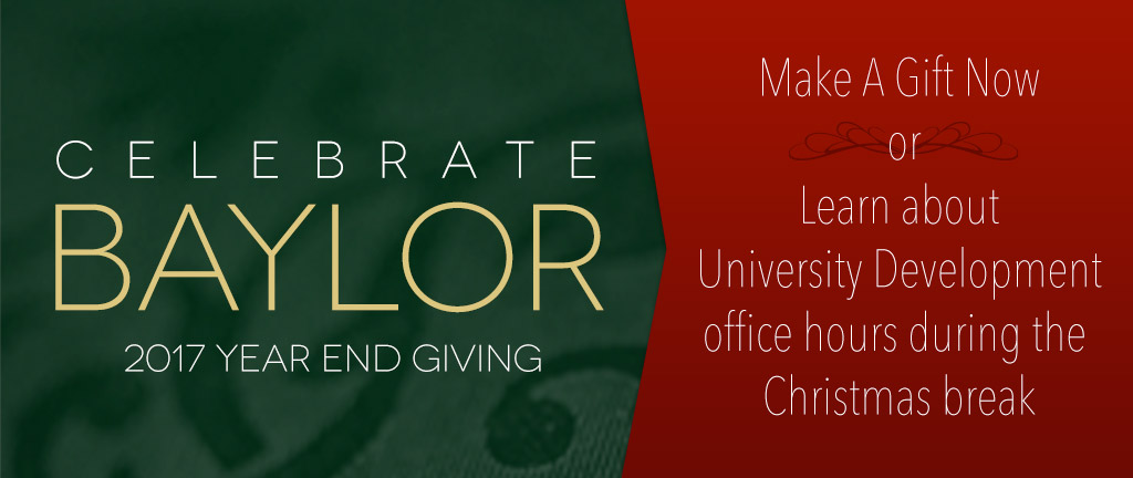 Celebrate Baylor - 2014 Year End Giving  -Make A Gift Now or Learn about University Development office hours during the Christmas break