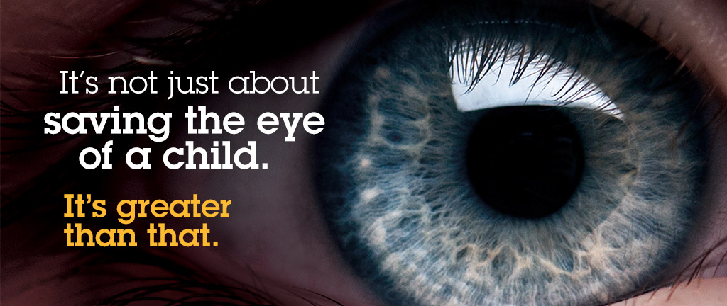It's not just about saving the eye of a child. It's greater than that.