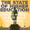 On Topic: the state of higher education and the calling of faith-based universities