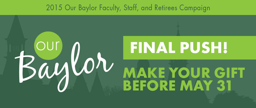 Our Baylor - Final Push! Mayke Your Gift Before May 31