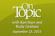 On Topic with Ken Starr - Compelling conversations. Contemporary issues. with special guest Rudy Giuliani - September 23, 2015