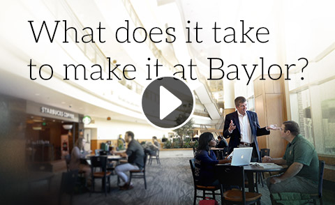 What it Takes to Make it at Baylor