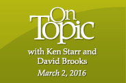 On Topic with Ken Starr - Compelling conversations. Contemporary issues. with special guest David Brooks - March 2, 2016