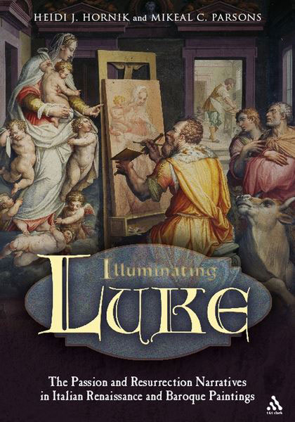 Illuminating Luke. The Passion and Resurrection Narratives in Italian Renaissance and Baroque Painting, Vol. 3