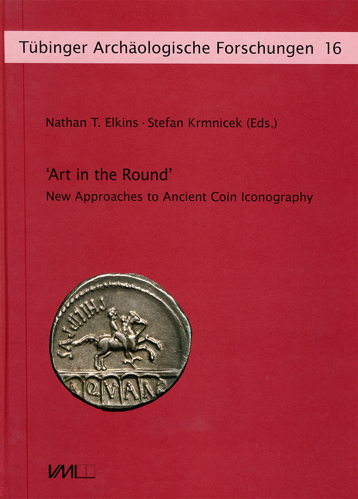N.T. Elkins and S. Krmnicek | Art in The Round: New Approaches to Ancient Coin Iconography
