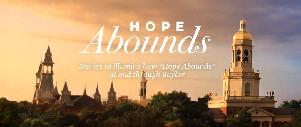 Hope Abounds: Stories to illuminate how Hope Abounds at and through Baylor