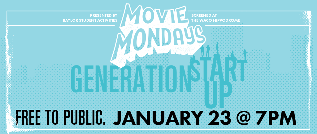 Generation Startup, part of Baylor University's Movie Mondays at the Hippodrome, playing January 23