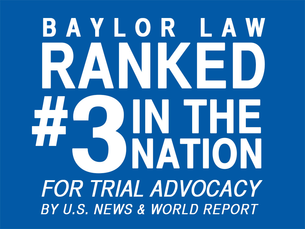 Baylor Law Ranks #3 in Trial Advocacy, #51 Overall in National <em>U.S. News</em> &nbspRankings