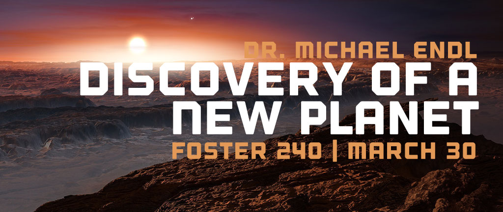 Dr. Michael Endl's BURST lecture on his Discovery of a New Planet in Foster Room 240 on March 30