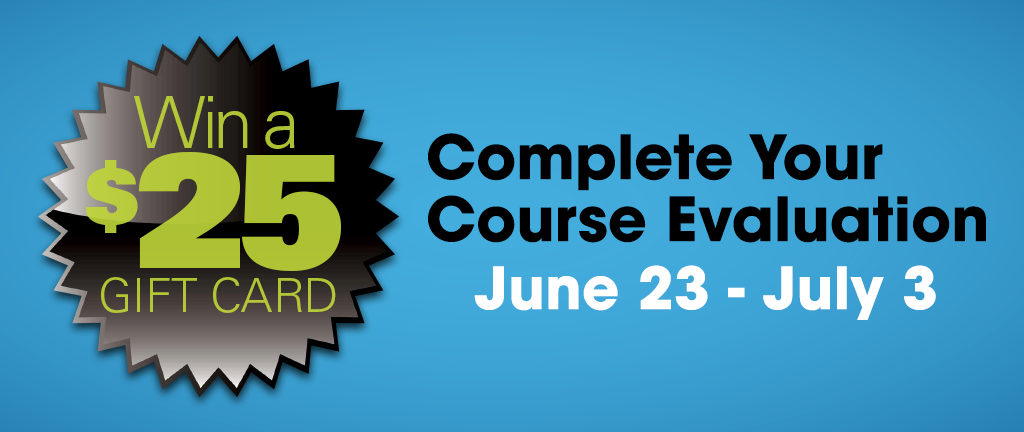 Complete your 2017 summer session 1 course evaluations by July 3. Win a $25 gift card.