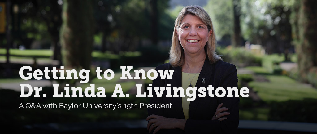 Getting to Know Dr. Linda A. Livingstone - A Q&A with Baylor University's 15th President