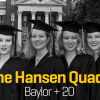 The Hansen Quadruplets: Baylor + 20