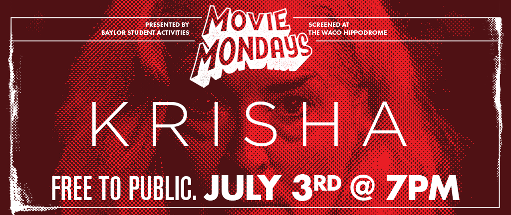 Krisha, part of Baylor University's Movie Mondays at the Hippodrome, playing July 3