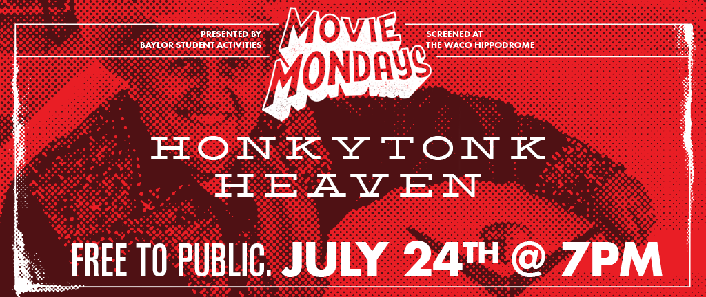 Honkytonk Heaven, part of Baylor University's Movie Mondays at the Hippodrome, playing July 24