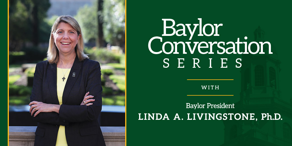 Please Join Us for A Conversation with Baylor President Linda A. Livingstone, Ph.D.