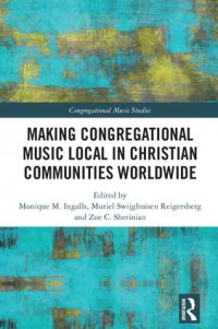 Book Cover: Making Congregational Music Local in Christian Communities Worldwide