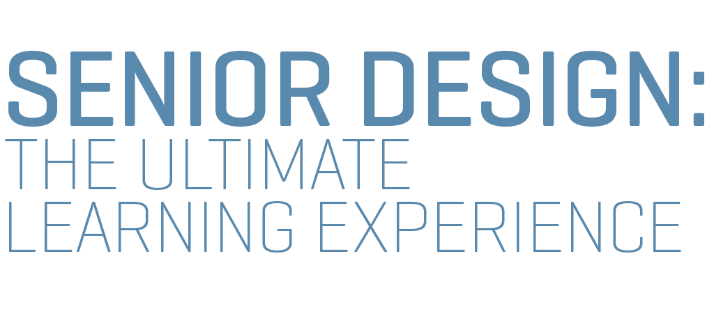 Title text treatment - Title: Senior Design, the Ultimate Learning Experience