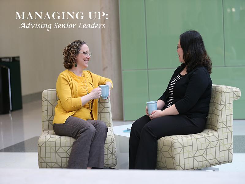 Managing Up: Advising Senior Leaders