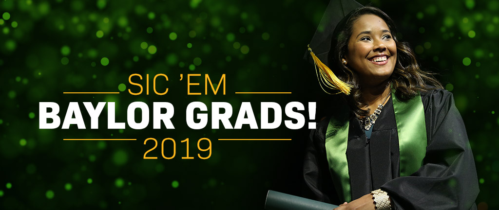 Congratulations to Baylor University's May 2019 graduates!