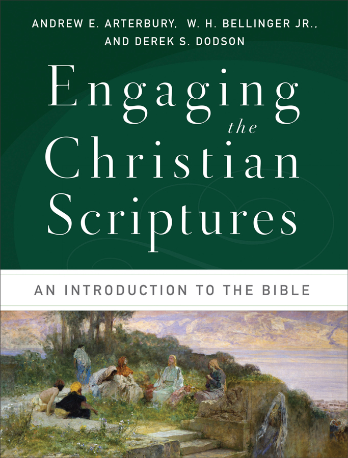 <i>Engaging the Christian Scriptures: An Introduction to the Bible </i> (2014), Andrew Arterbury, W.H. Bellinger, Jr., and Derek S. Dodson