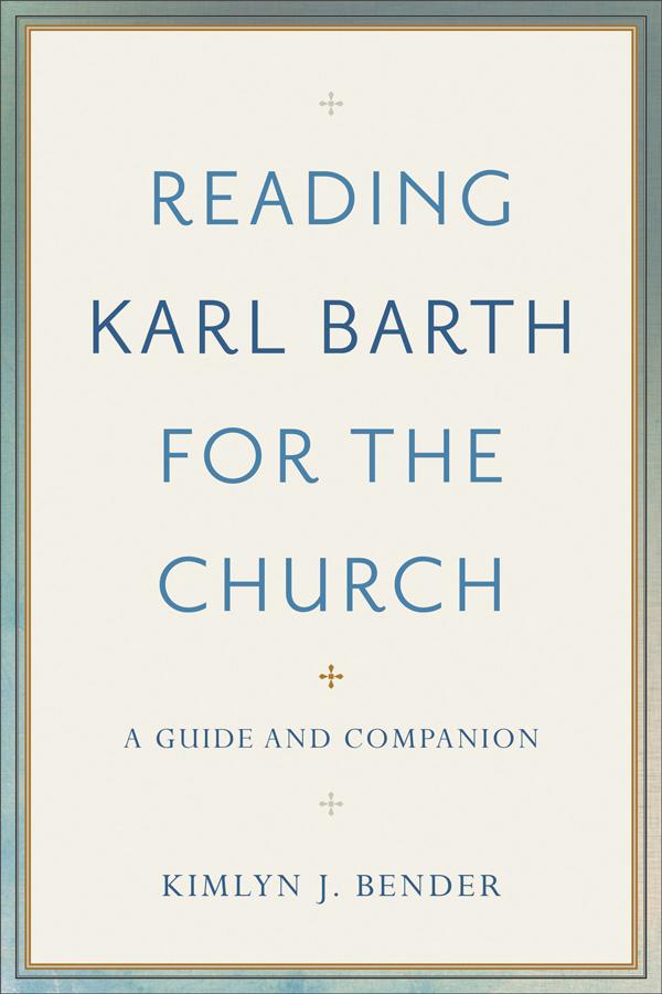 <i>Reading Karl Barth for the Church</i> (2019), Kimlyn Bender