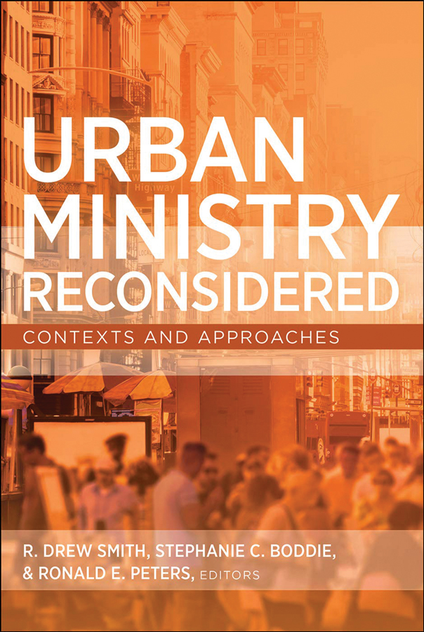 <i>Urban Ministry Reconsidered: Contexts and Approaches</i> (2018), Stephanie Boddie, R. Drew Smith, Ronald E. Peters (Editors)