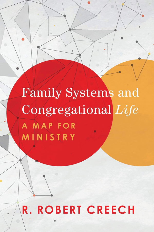 <i>Family Systems and Congregational Life: A Map for Ministry</i> (2019) R. Robert Creech