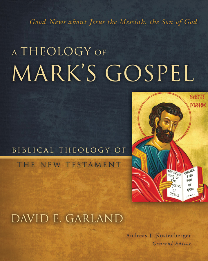 <i>A Theology of Mark</i> (2015) David E. Garland