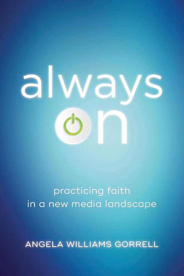 <i>Always On: Practicing Faith in a New Media Landscape</i> (2019) Angela Gorrell