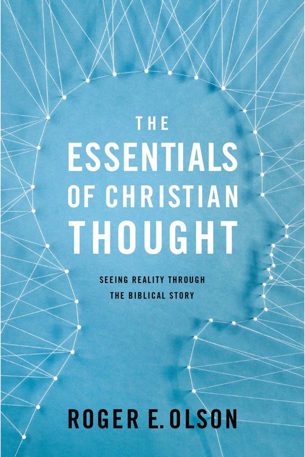 <i>Essentials of Christian Thought: Seeing Reality through the Biblical Story</i> (2018) Roger E. Olson