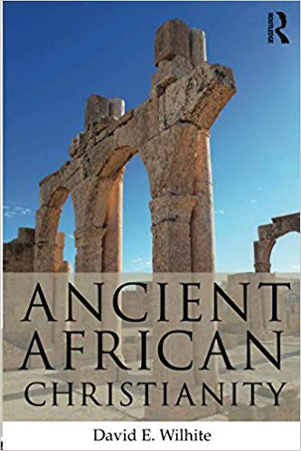 <i>Ancient African Christianity</i> (2017) David Wilhite