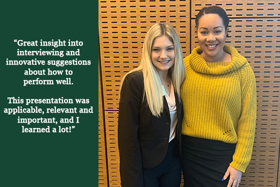 Image of two female students smiling and quotation that says, 'Great insight into interviewing and innovative suggestions about how to perform well. This presentation was applicable, relevant and important, and I learned a lot!'
