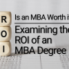 Is an MBA Worth it? Examining the ROI of an MBA Degree