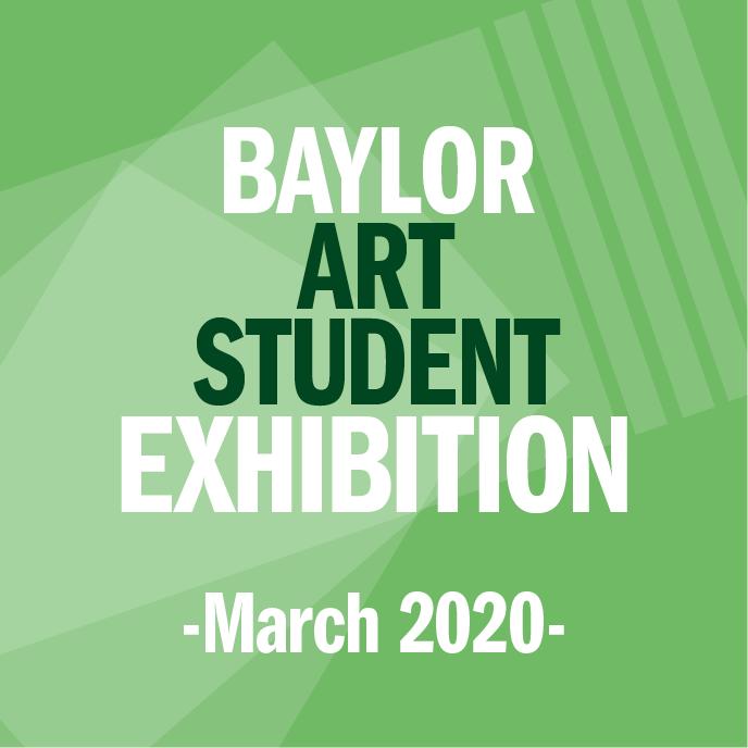 2020 Baylor Art Student Show